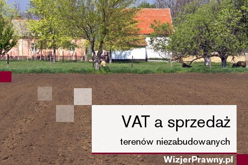 VAT a sprzedaż terenów niezabudowanych