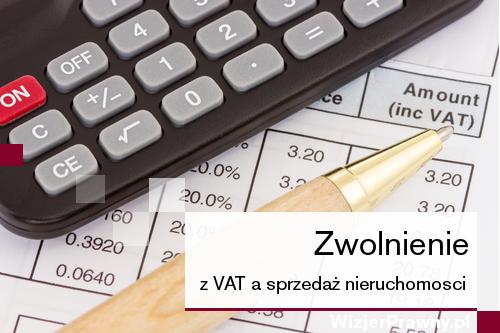 Zwolnienie z VAT a sprzedaż nieruchomości rezygnować ze zwolnienia
