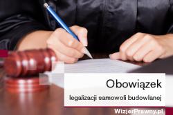Obowiązek legalizacji samowoli budowlanej